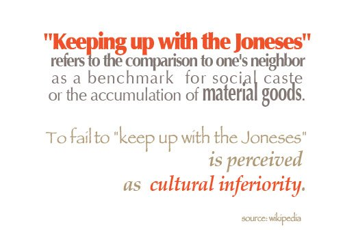 http://www.skimbacolifestyle.com/wp-content/uploads/2012/01/keeping-up-wiyh-joneses.jpg