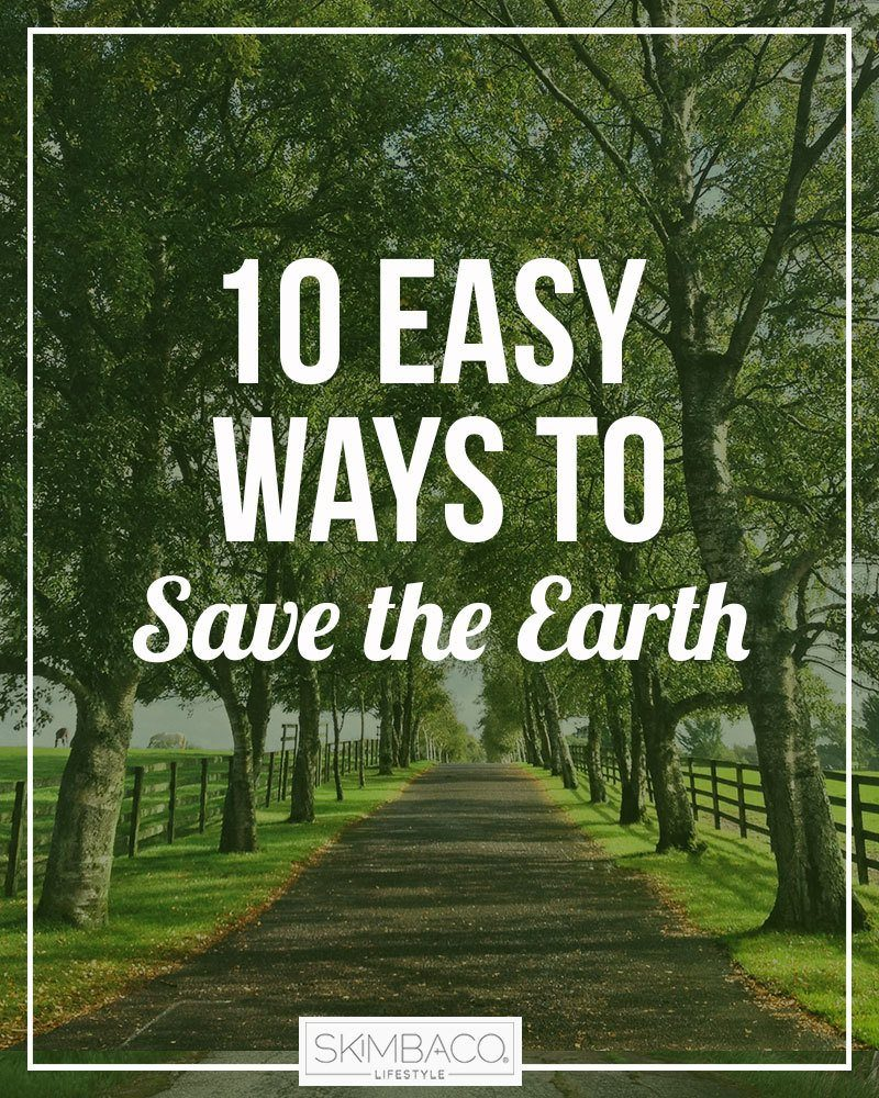 10 easy ways to save the earth skimbaco lifestyle online magazine 10 easy ways to save earth