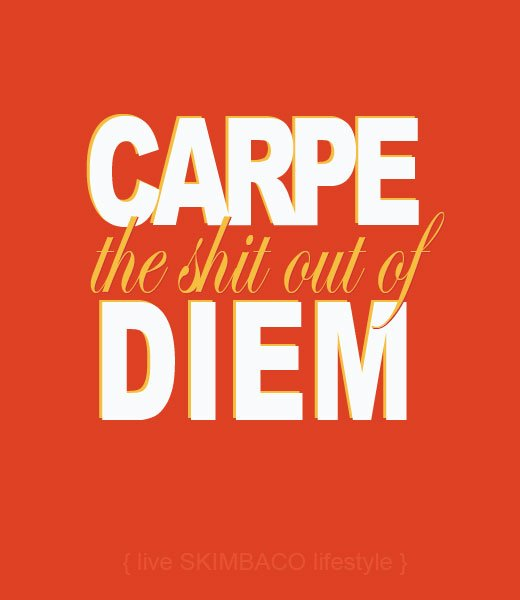 Carpe The Shit Out Of Diem Skimbaco Lifestyle Online