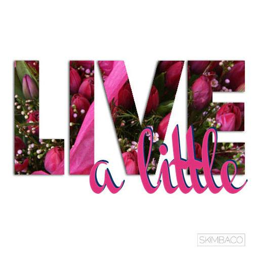 live a little, lifestyle