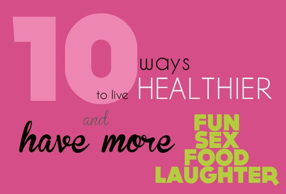 10 tips how to live healthier while having more fun as seen on