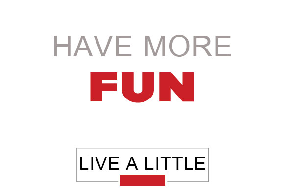 Live a little: have more FUN