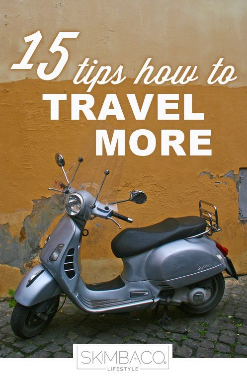 15 tips how to travel more as seen on http://www.skimbacolifestyle.com/2013/02/how-to-travel-more.html
