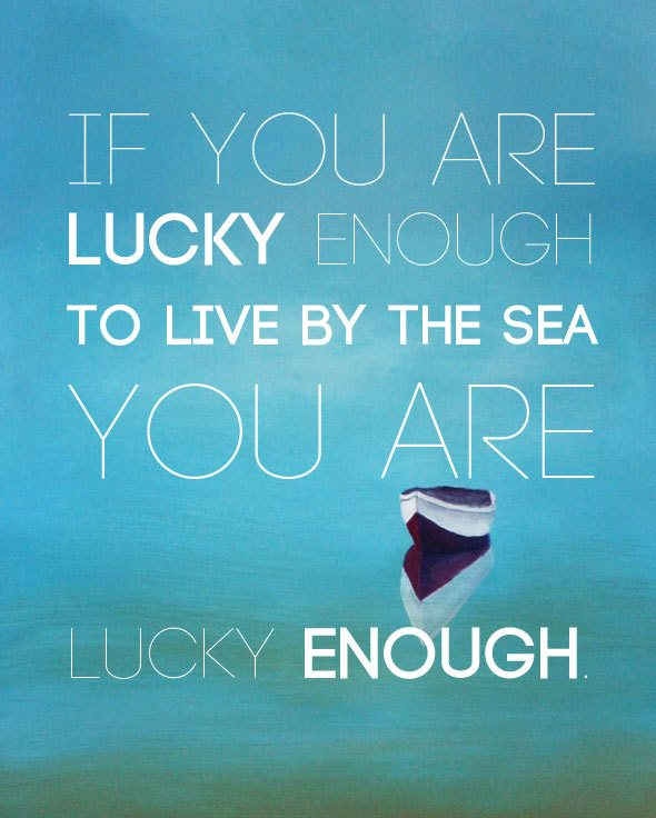 f you are lucky enough to live by the sea, you are lucky enough. #GHCBeachDays Beach quotes at  https://www.skimbacolifestyle.com/2013/07/beach-quotes.html
