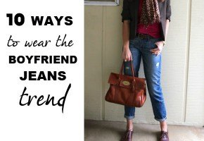 10 ways to wear the trendy boyfriend jeans