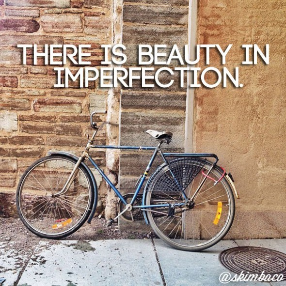 there is beauty in imperfection