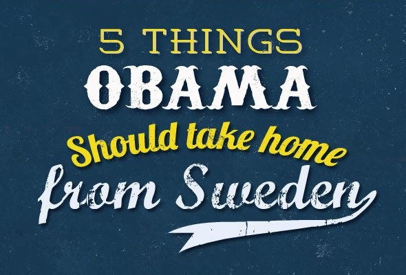 5 Things Obama should bring home from Sweden