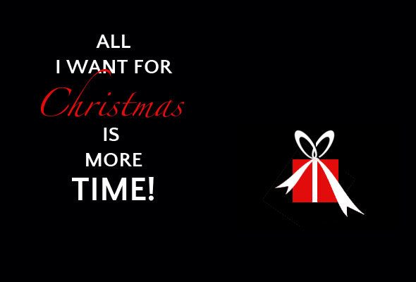 All I want for Christmas is more time!