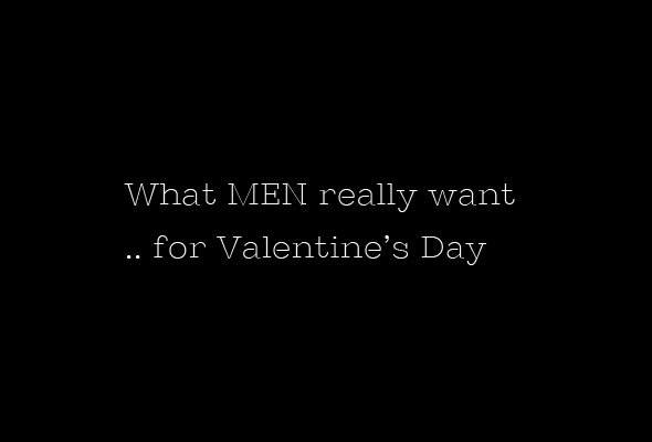 What men really want for valentine s day skimbaco for What do men want for gifts