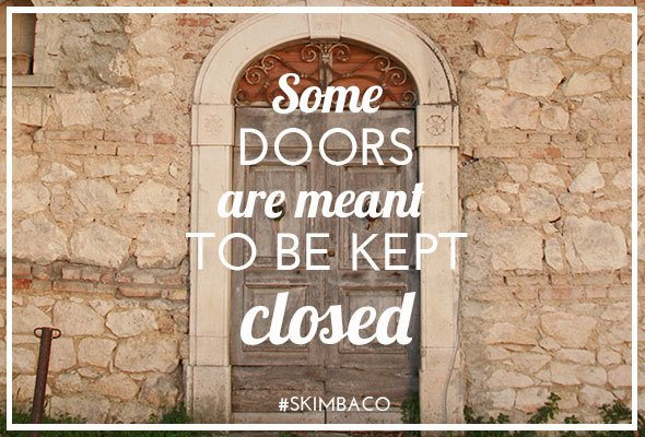 Live life to the fullest: keep some doors closed