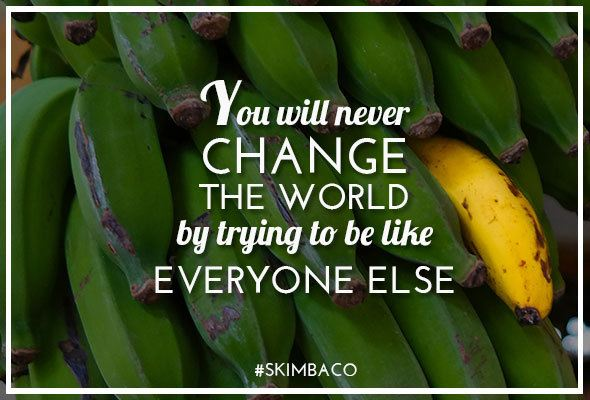Be different, like the bananas of Madeira.