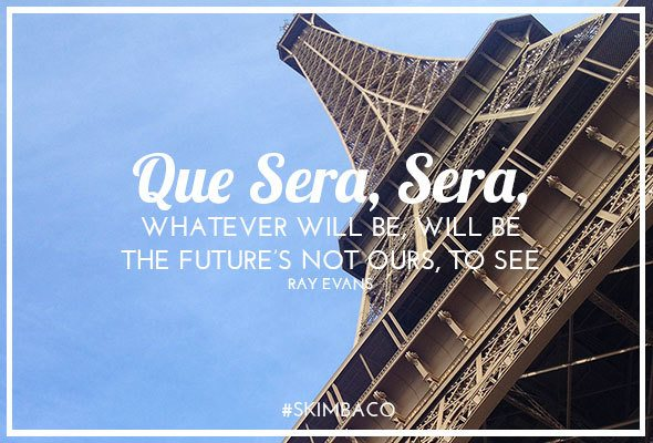 Trust the que sera, sera in life
