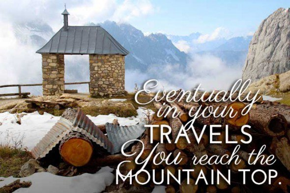 Eventually in your travels... you will reach the mountain top