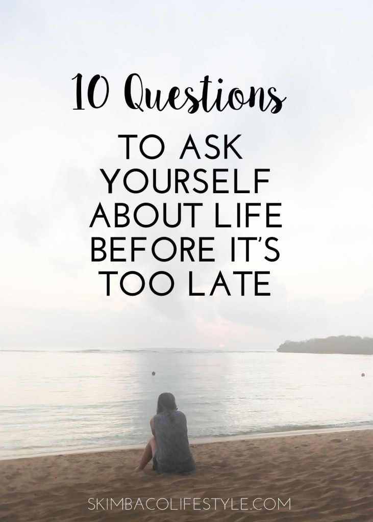 10 questions to ask yourself about life before its too