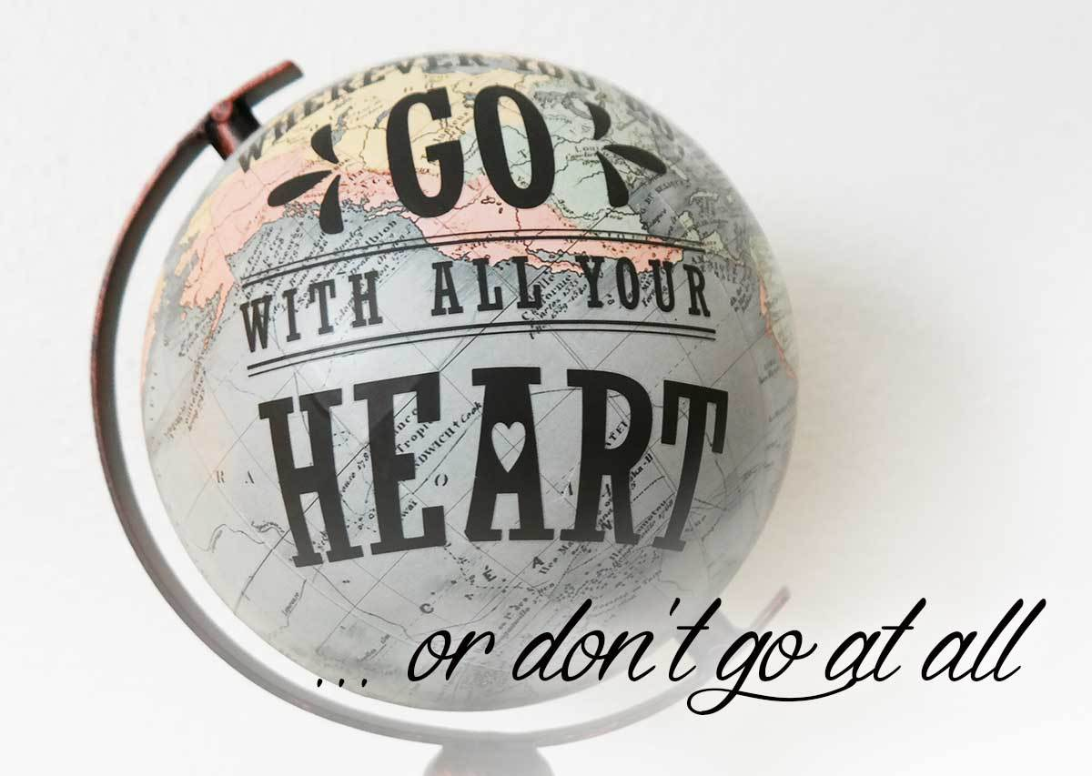 Go with all your heart... and we are, we are moving out of the country again.