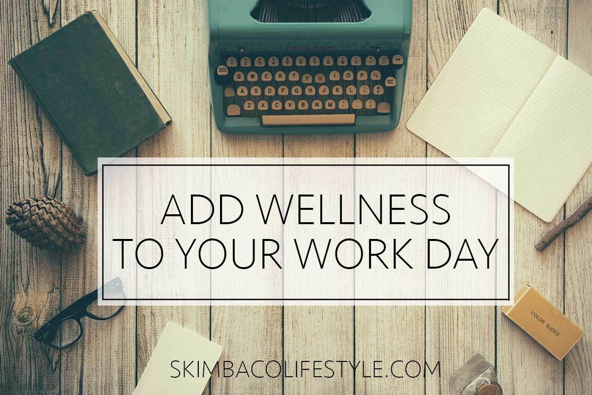 Add wellness to your work day